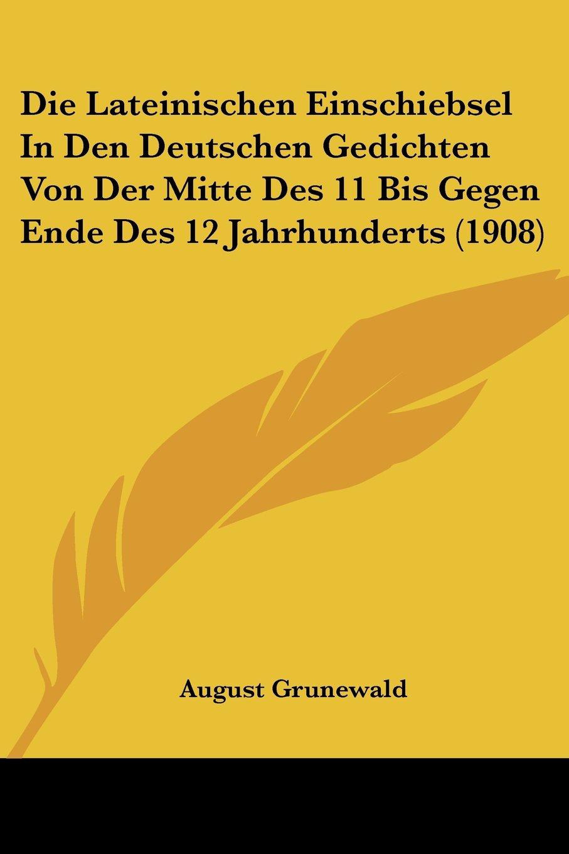 Die Lateinischen Einschiebsel In Den Deutschen Gedichten Von Der Mitte Des 11 Bis Gegen Ende Des 12 Jahrhunderts (1908) (German Edition) pdf