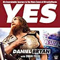 Yes!: My Improbable Journey to the Main Event of WrestleMania Audiobook by Daniel Bryan, Craig Tello Narrated by Peter Berkrot, Daniel Bryan