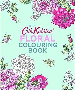 The Cath Kidston Floral Colouring Book Amazon Co Uk Cath Kidston Books