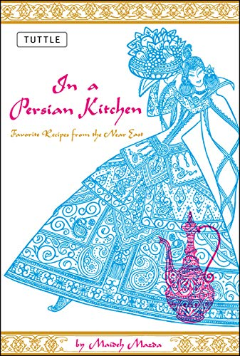 In a Persian Kitchen: Favorite Recipes from the Near East (Best Food In Iran)