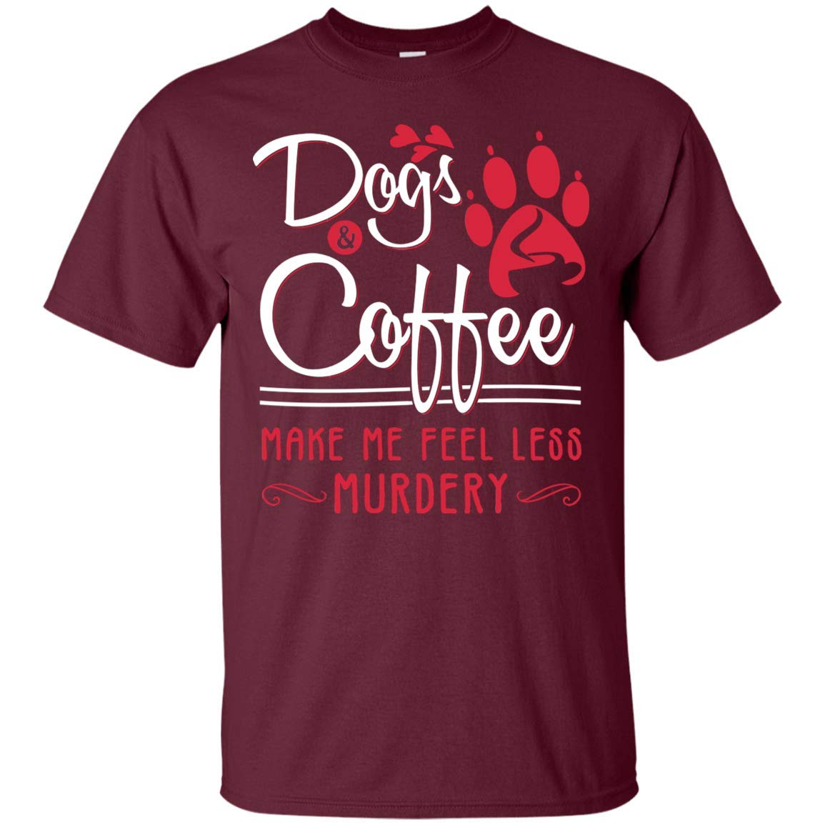 Dogs And Coffee Make Me Feel Less Murdery T Shirt Funny Shirt