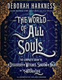 img - for The World of All Souls: The Complete Guide to A Discovery of Witches, Shadow of Night, and The Book of Life (All Souls Trilogy) book / textbook / text book
