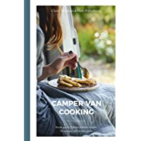 Camper Van Cooking: From Quick Fixes to Family Feasts, 70 Recipes, All on the Move
