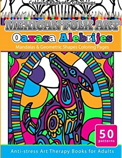 Coloring Books For Grownups Mexican Folk Art Oaxaca Alebrijes Mandala Geometric Shapes Pages