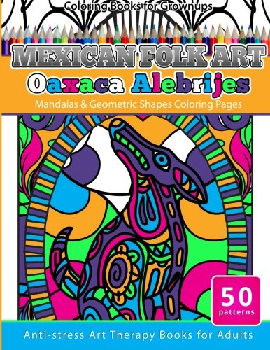 Coloring Books for Grownups Mexican Folk Art Oaxaca Alebrijes Mandala & Geometric Shapes Coloring Pages Anti-stress Art Therapy Coloring Books for Adults