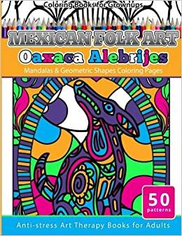amazoncom coloring books for grownups mexican folk art oaxaca alebrijes mandala geometric shapes coloring pages anti stress art therapy coloring books