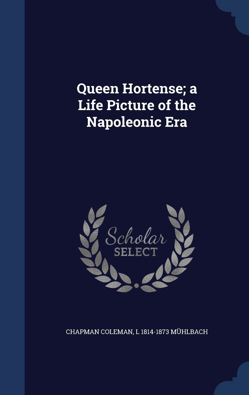 Download Queen Hortense; A Life Picture of the Napoleonic Era pdf epub