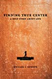 Finding True Center, Michael Gordon, 0595662927