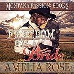 Freedom for a Bride: Montana Passion, Book 2 | Amelia Rose