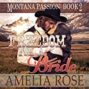 Freedom for a Bride: Montana Passion, Book 2 | Amelia Rose