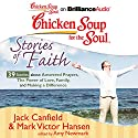 Chicken Soup for the Soul: Stories of Faith: 39 Stories about Answered Prayers, the Power of Love, Family, and Making a Difference Audiobook by Jack Canfield, Mark Victor Hansen, Amy Newmark (editor) Narrated by Sandra Burr, Tom Parks