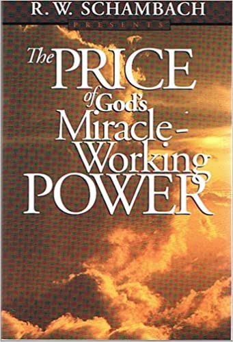 Price Of Gods Miracle Working Power R W Schambach Amazon Com Books