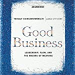 Good Business: Leadership, Flow and the Making of Meaning | Mihaly Csikszentmihalyi