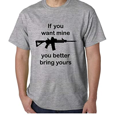 2nd Amendment T-Shirt If You Want Mine You Better Bring Yours with Assault Rifle Silhouette. | .com