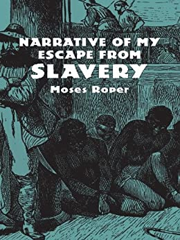 narrative of my escape from slavery Narrative of my escape from slavery moses roper this book is about a slave with a half-white mother and a white father he was born in north carolina and.