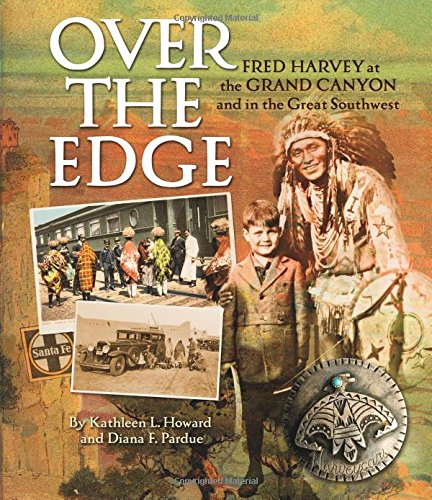 Over the Edge: Fred Harvey at the Grand Canyon and in the Great -