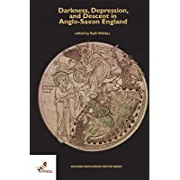 Darkness, Depression, and Descent in Anglo-saxon England (Richard Rawlinson Center for Anglo-saxon Studies)