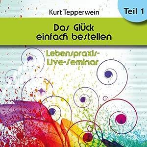 Das Glück einfach bestellen!: Teil 1 (Lebenspraxis-Live-Seminar) Hörbuch