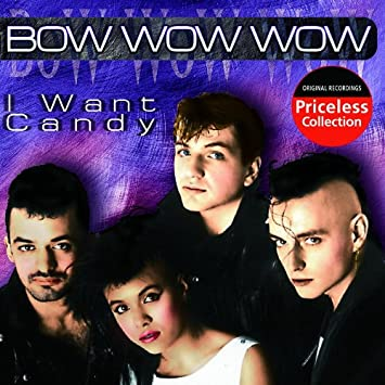 BOW WOW WOW - I Want Candy - Amazon.com Music