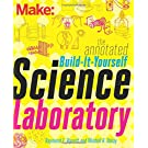 Make: The Annotated Build-It-Yourself Science Laboratory: Build Over 200 Pieces of Science Equipment! (Make: Technology on Your Time)