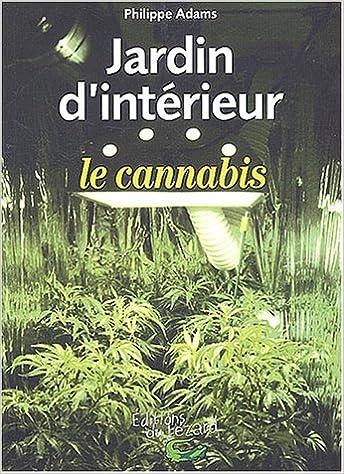 Amazon.fr - Jardin d\'intérieur : le cannabis - Philippe Adams - Livres