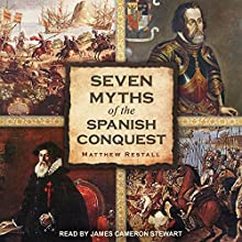 Seven Myths of the Spanish Conquest Audiobook by Matthew Restall Narrated by James Cameron Stewart