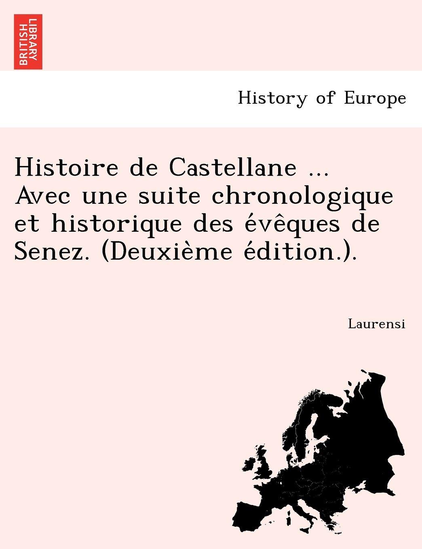Download Histoire de Castellane ... Avec Une Suite Chronologique Et Historique Des E Ve Ques de Senez. (Deuxie Me E Dition.). (French Edition) pdf epub