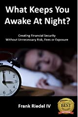 What Keeps You Awake At Night: Creating Financial Security  Without Unnecessary Risk, Fees or Exposure Kindle Edition