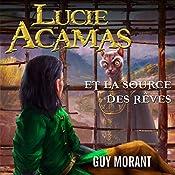 Lucie Acamas et la source des rêves (Lucie Acamas 4) | Guy Morant