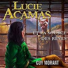 Lucie Acamas et la source des rêves (Lucie Acamas 4)   Livre audio Auteur(s) : Guy Morant Narrateur(s) : Cyril Godefroy