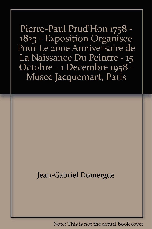 pierre paul prudhon 1758 1823 exposition organisee pour le 200e anniversaire de la naissance du peintre 15 octobre 1 decembre 1958 musee jacquemart paris