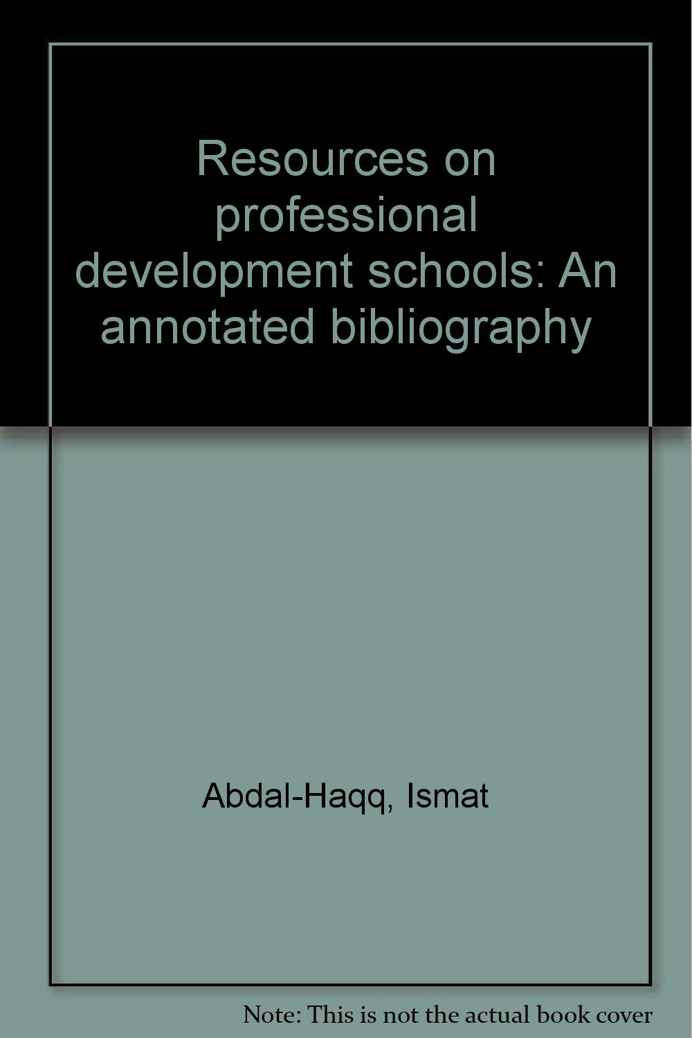 Resources On Professional Development Schools An Annotated Bibliography Ismat Abdal Haqq 9780893331092 Amazon Books