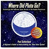 """Where Did Pluto Go?: A Beginner's Guide to Understanding the """"New"""" Solar System Foreword by Neil DeGrasse Tyson Director of the Hayden Planetarium"""
