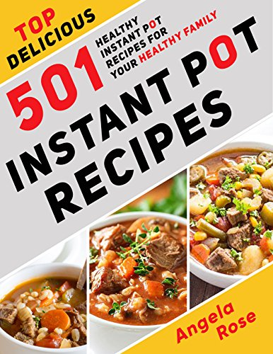 Instant Pot® Recipes: Top Delicious 501 Healthy Instant Pot Recipes for Your HEALTHY FAMILY. (Instant Pot Cookbook, Electric Pressure Cooker Cookbook). by Angela Rose