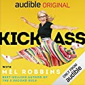"Kick Ass with Mel Robbins: Life-Changing Advice from the Author of ""The 5 Second Rule"" Hörbuch von Mel Robbins Gesprochen von: Mel Robbins"
