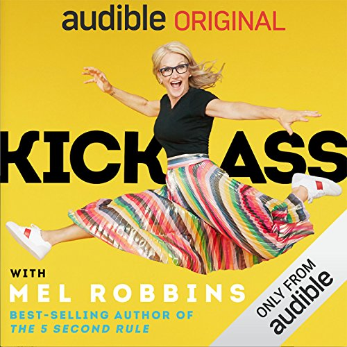 Kick Ass with Mel Robbins: Life-Changing Advice from the Author of ?The 5 Second Rule?