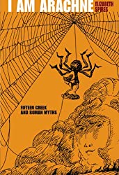 I Am Arachne: Fifteen Greek and Roman Myths