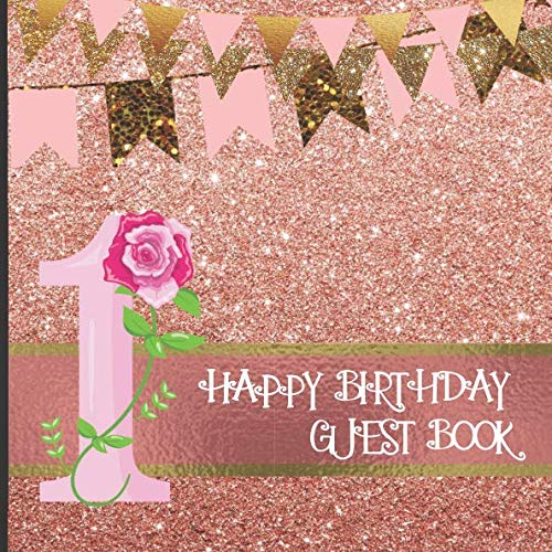 1 Happy Birthday Guest Book: Rose Gold Themed Guest Book: Includes Gift Tracker, Picture Memories and Messages to Treasure (Rose Gold Guest Books) -
