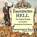 Emancipation Hell: The Tragedy Wrought by Lincoln's Emancipation Proclamation Audiobook by Kirkpatrick Sale Narrated by Kirkpatrick Sale