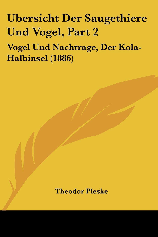 Download Ubersicht Der Saugethiere Und Vogel, Part 2: Vogel Und Nachtrage, Der Kola-Halbinsel (1886) (German Edition) ebook