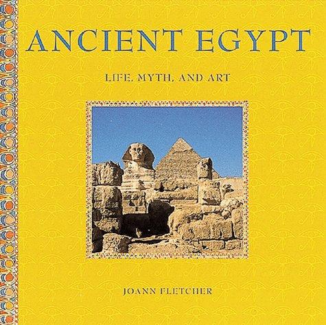 Ancient Egypt: Life, Myth, and Art (Stewart, Tabori & Chang's Life, Myth, and Art) (Art Africa Life)