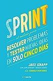 Sprint - El método para resolver problemas y testar nuevas ideas en sólo cinco días / Sprint: How to Solve Big Problems and Test New Ideas in Just Five Days (Spanish Edition)