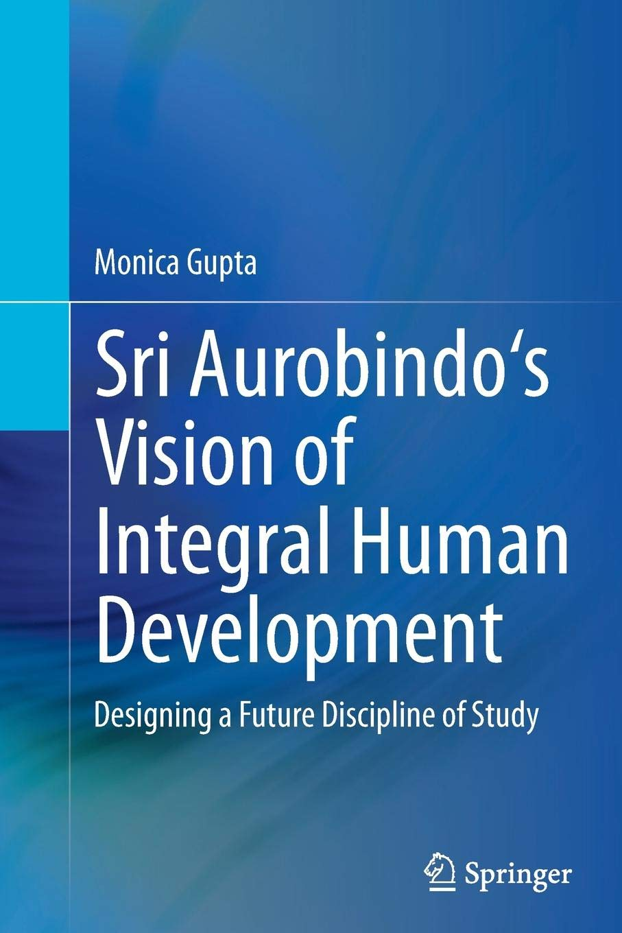 Sri Aurobindos Vision of Integral Human Development: Designing a Future Discipline of Study