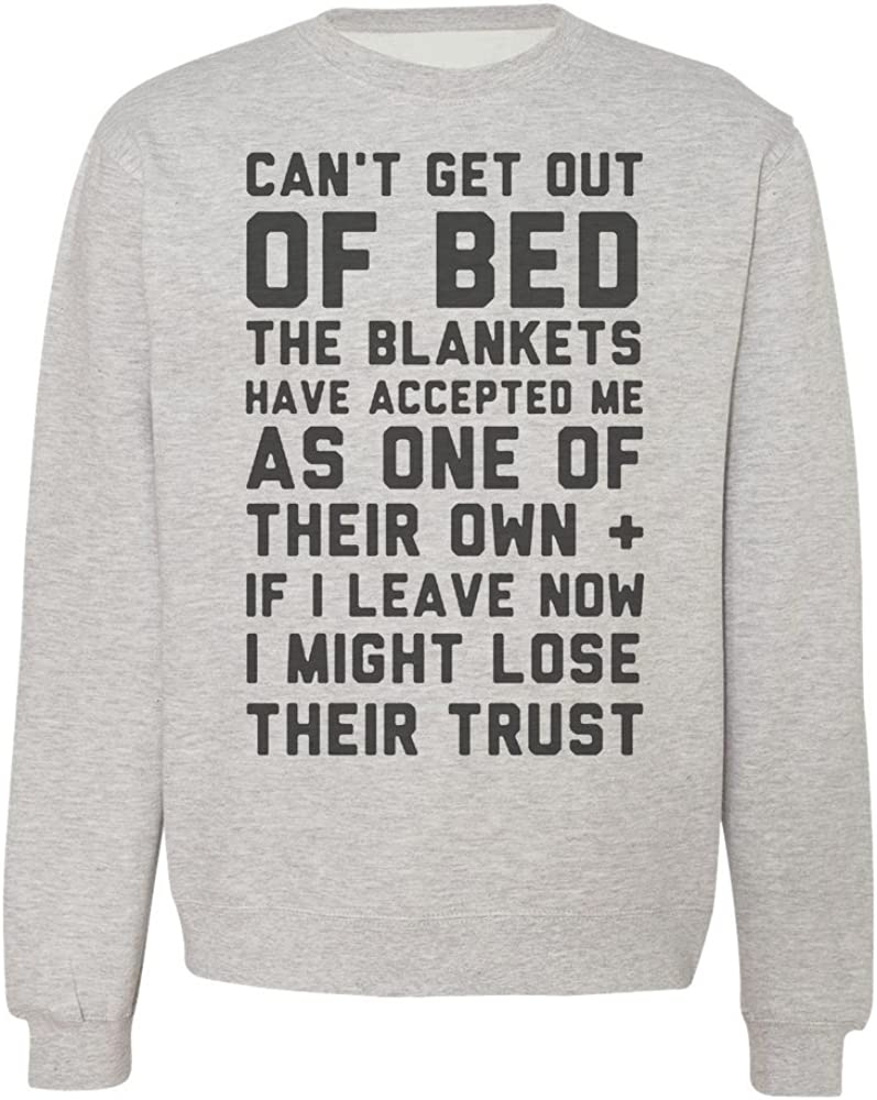 Cant Get Out of Bed Blankets Accepted Me As One of Their Own Mens Womens Unisex Sweatshirt