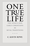 One True Life: The Stoics and Early Christians as Rival Traditions