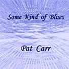 Some Kind of Blues by Pat Carr (2007-04-23)