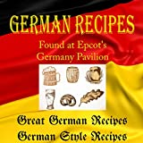 German Recipes from Epcot's Germany Pavilion (Walt Disney World Resort): Book1: Great German Recipes - Book 2: Germany Style Recipes