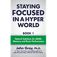 Staying Focused In A Hyper World: Book 1; Natural Solutions For ADHD, Memory And Brain Performance (English Edition)