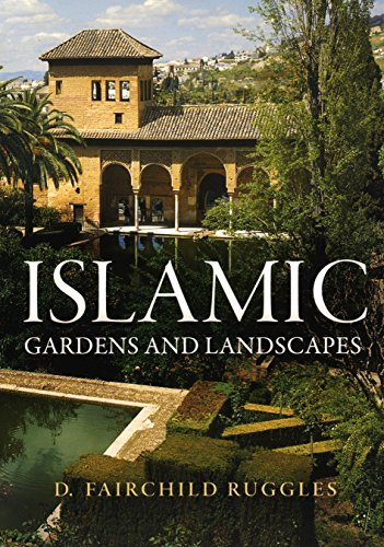 Islamic Gardens and Landscapes (Penn Studies in Landscape Architecture) (Gardens English Landscape)