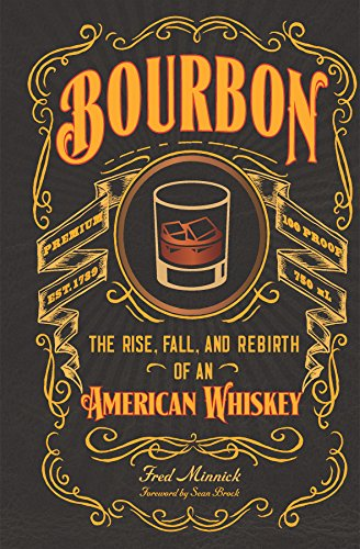 Bourbon: The Rise, Fall, and Rebirth of an American Whiskey by [Minnick, Fred]